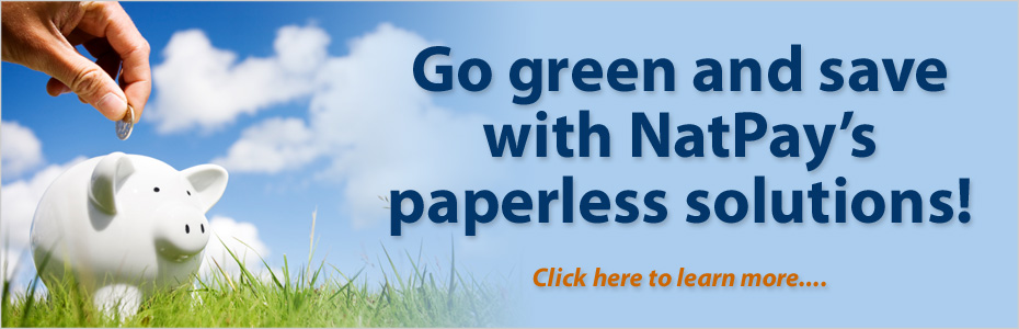 Go Green and Save with NatPay's paperless solutions.